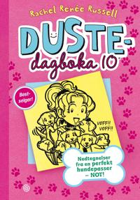 Dustedagboka 10: Nedtegnelser fra en perfekt hundepasser - NOT! - Rachel Renée Russell   Inprintwriters.org