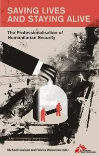 Saving Lives and Staying Alive: The Professionalization of Humanitarian Security