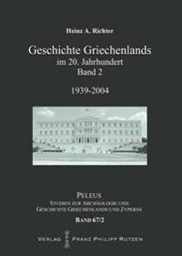 Geschichte Griechenlands Im 20. Jahrhundert: Band 2: 1939-2004