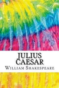 Julius Caesar: Includes MLA Style Citations for Scholarly Secondary Sources, Peer-Reviewed Journal Articles and Critical Essays
