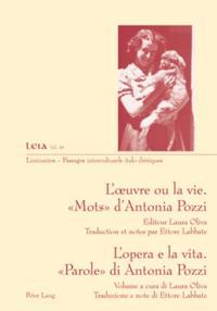 L'oeuvre ou la vie. &quote;Mots&quote; d'Antonia Pozzi  / L'opera e la vita. &quote;Parole&quote; di Antonia Pozzi