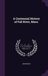 A Centennial History of Fall River, Mass.