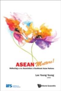 ASEAN MATTERS! REFLECTING ON THE ASSOCIATION OF SOUTHEAST ASIAN NATIONS
