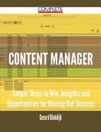 Content Manager - Simple Steps to Win, Insights and Opportunities for Maxing Out Success
