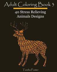 Adult Coloring, Book 3: 40 Stress Relieving Animals Designs: Design Coloring Book
