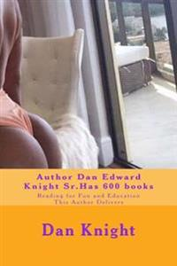 Author Dan Edward Knight Sr.Has 600 Books: Reading for Fun and Education This Author Delivers