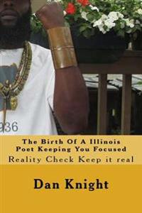 The Birth of a Illinois Poet Keeping You Focused: Reality Check Keep It Real