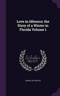 Love in Idleness; The Story of a Winter in Florida Volume 1