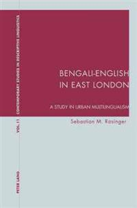 Bengali-English in East London: A Study in Urban Multilingualism
