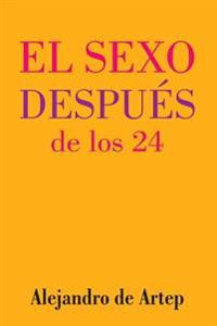 Sex After 24 (Spanish Edition) - El Sexo Despues de Los 24