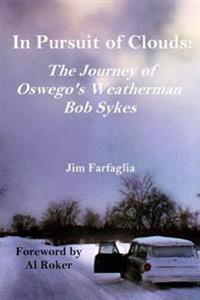 In Pursuit of Clouds: The Journey of Oswego's Weatherman Bob Sykes