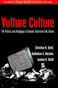 Vulture Culture: The Politics and Pedagogy of Daytime Television Talk Shows