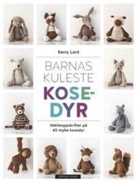 Barnas kuleste kosedyr; oppskrifter på 40 myke kosedyr - Kerry Lord pdf epub