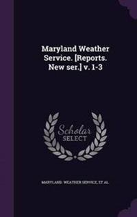 Maryland Weather Service. [Reports. New Ser.] V. 1-3