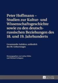 Peter Hoffmann - Studien zur Kultur- und Wissenschaftsgeschichte sowie zu den deutsch-russischen Beziehungen des 18. und 19. Jahrhunderts