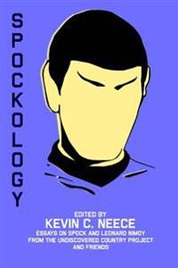 Spockology: Essays on Spock and Leonard Nimoy from the Undiscovered Country Project and Friends
