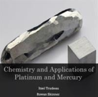 Chemistry and Applications of Platinum and Mercury