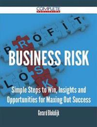 Business Risk - Simple Steps to Win, Insights and Opportunities for Maxing Out Success