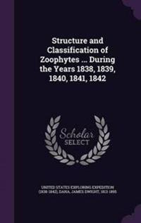 Structure and Classification of Zoophytes ... During the Years 1838, 1839, 1840, 1841, 1842