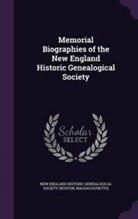 Memorial Biographies of the New England Historic Genealogical Society