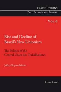 Rise and Decline of Brazil's New Unionism: The Politics of the Central Unica DOS Trabalhadores