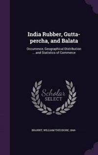 India Rubber, Gutta-Percha, and Balata