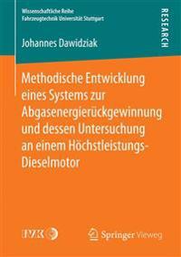 Methodische Entwicklung Eines Systems Zur Abgasenergierückgewinnung Und Dessen Untersuchung an Einem Höchstleistungs-dieselmotor