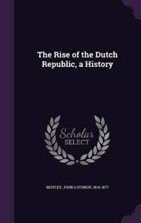 The Rise of the Dutch Republic, a History