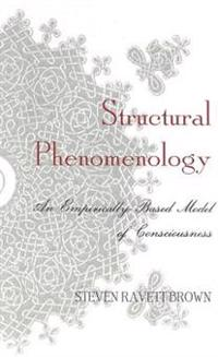 Structural Phenomenology: An Empirically-Based Model of Consciousness