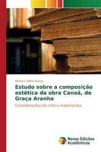 Estudo Sobre a Composicao Estetica Da Obra Canaa, de Graca Aranha