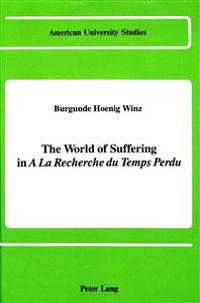 "The World of Suffering in ""a la Recherche du Temps Perdu"""