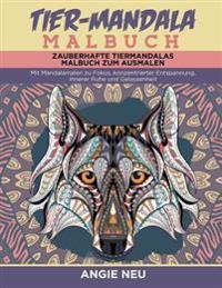 Tier-Mandala Malbuch Zauberhafte Tiermandalas Malbuch Zum Ausmalen: Mit Mandalamalen Zu Fokus, Konzentrierter Entspannung, Innerer Ruhe Und Gelassenhe