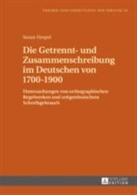 Die Getrennt- und Zusammenschreibung im Deutschen von 1700-1900