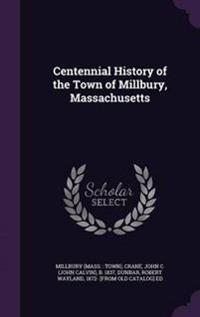 Centennial History of the Town of Millbury, Massachusetts