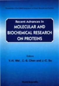 RECENT ADVANCES IN MOLECULAR AND BIOCHEMICAL RESEARCH ON PROTEINS - PROCEEDINGS OF THE IUBMB SYMPOSIUM ON PROTEIN STRUCTURE AND FUNCTION