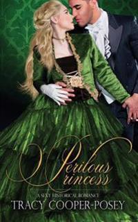 Perilous Princess: A Sexy Historical Romance