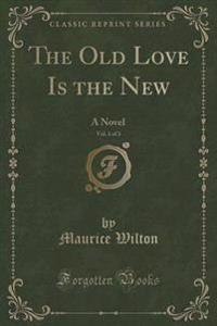 The Old Love Is the New, Vol. 1 of 3