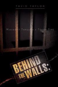 Behind the Walls: Making It Through a Tough Time