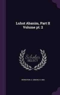 Luhot Abanim, Part II Volume PT. 2