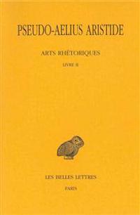 Pseudo-Aelius Aristide, Arts Rhetoriques, Tome II: Livre II. Le Discours Simple