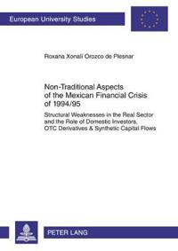 Non-Traditional Aspects of the Mexican Financial Crisis of 1994/95: Structural Weaknesses in the Real Sector and the Role of Domestic Investors, OTC D