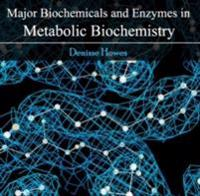 Major Biochemicals and Enzymes in Metabolic Biochemistry