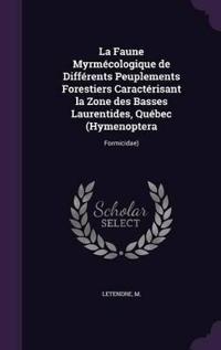 La Faune Myrmecologique de Differents Peuplements Forestiers Caracterisant La Zone Des Basses Laurentides, Quebec (Hymenoptera