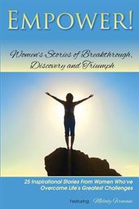 Empower!: Women's Stories of Breakthrough, Discovery and Triumph