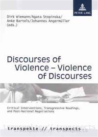 Discourses of Violence - Violence of Discourses: Critical Interventions, Transgressive Readings, and Post-National Negotiations