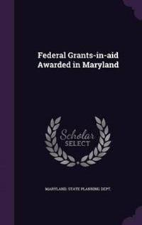 Federal Grants-In-Aid Awarded in Maryland