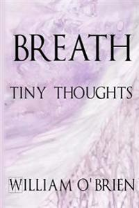 Breath - Tiny Thoughts: A Collection of Tiny Thoughts to Contemplate - Spiritual Philosophy