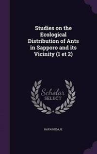 Studies on the Ecological Distribution of Ants in Sapporo and Its Vicinity (1 Et 2)