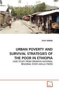 Urban Poverty and Survival Strategies of the Poor in Ethiopia