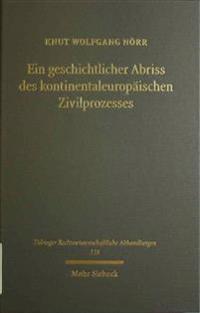 Ein Geschichtlicher Abriss Des Kontinentaleuropaischen Zivilprozesses in Ausgewahlten Kapiteln